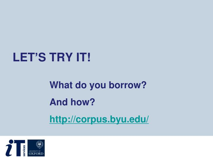 What do you borrow?