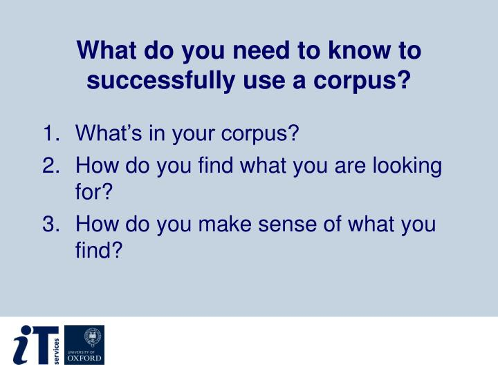 What do you need to know to successfully use a corpus?