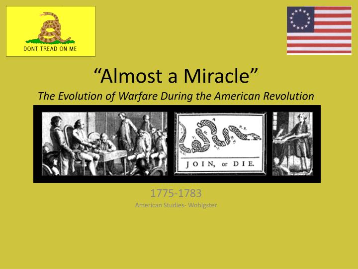 almost a miracle the evolution of warfare during the american revolution n.