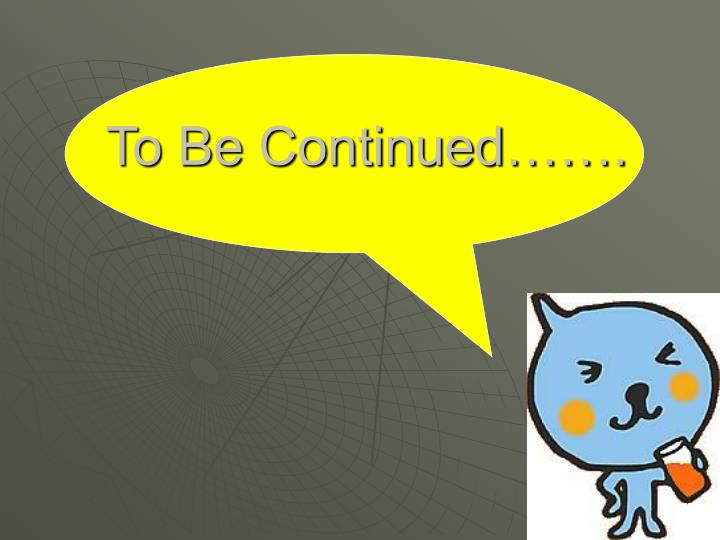 To Be Continued…….