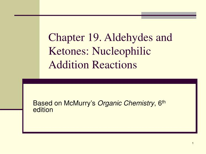 Chapter 19 aldehydes and ketones nucleophilic addition reactions