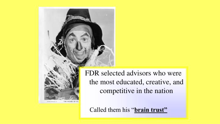 FDR selected advisors who were the most educated, creative, and competitive in the nation