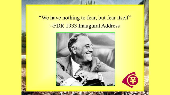 """""""We have nothing to fear, but fear itself"""""""
