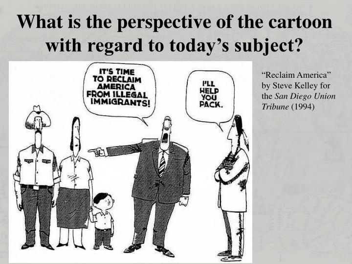 What is the perspective of the cartoon with regard to today's subject?