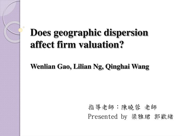 does geographic dispersion affect firm valuation wenlian gao lilian ng qinghai wang n.