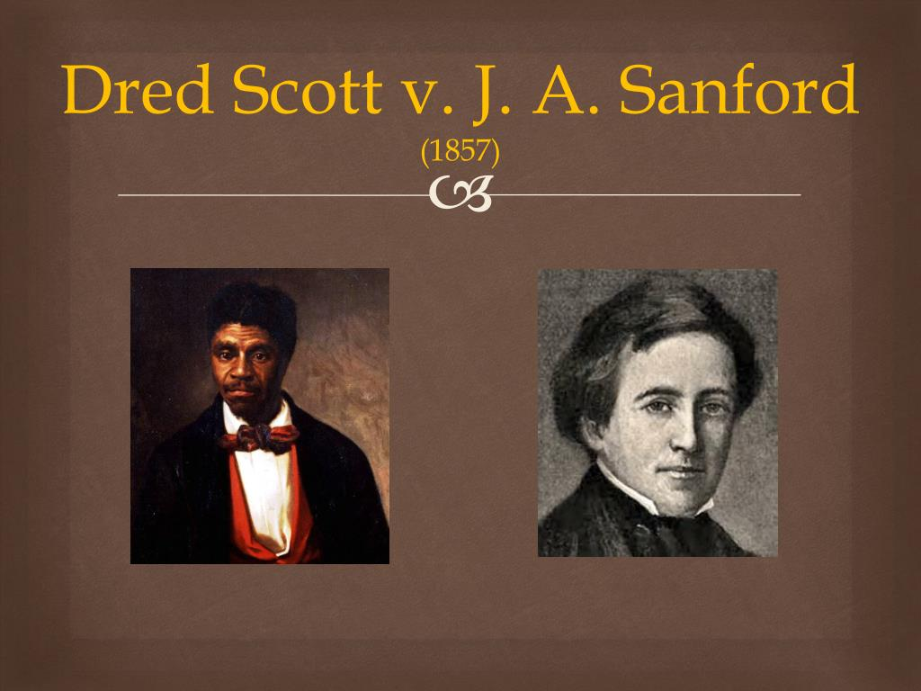 PPT - Dred Scott v. J. A. Sanford (1857) PowerPoint Presentation ...