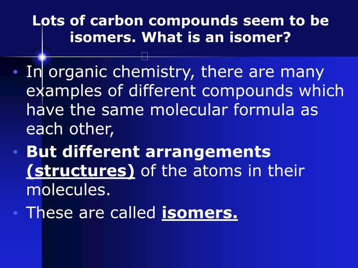 an analysis of the isomers in the carbon compounds in organic chemistry How to determine number of structural isomers organic-chemistry isomers carbon organic compounds with only 5 carbon atoms only and beyond 1.