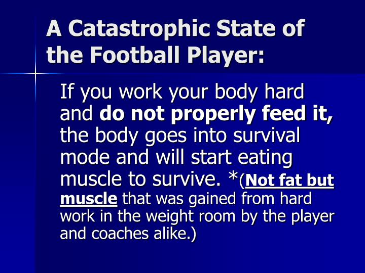 A Catastrophic State of the Football Player:
