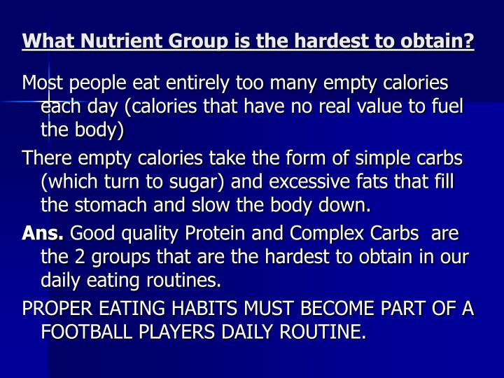 What Nutrient Group is the hardest to obtain?