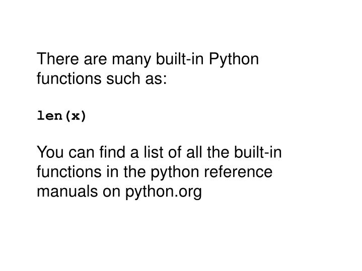 There are many built-in Python functions such as: