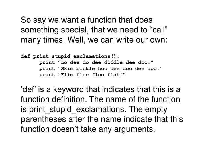 """So say we want a function that does something special, that we need to """"call"""" many times. Well, we can write our own:"""