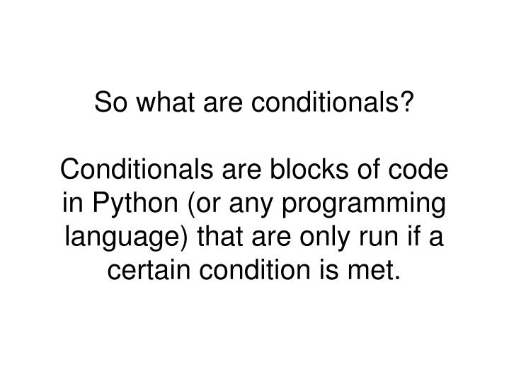 So what are conditionals?