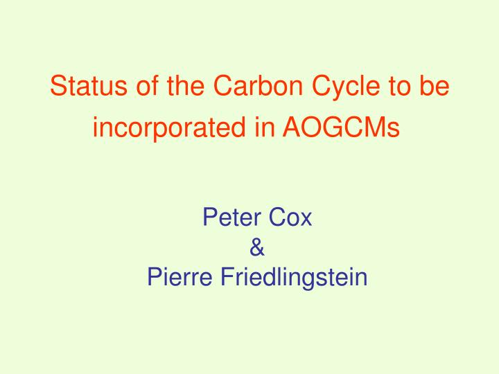 Status of the carbon cycle to be incorporated in aogcms