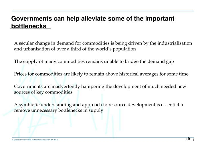 Governments can help alleviate some of the important bottlenecks
