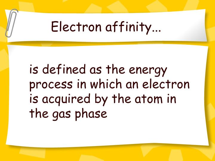 Electron affinity...