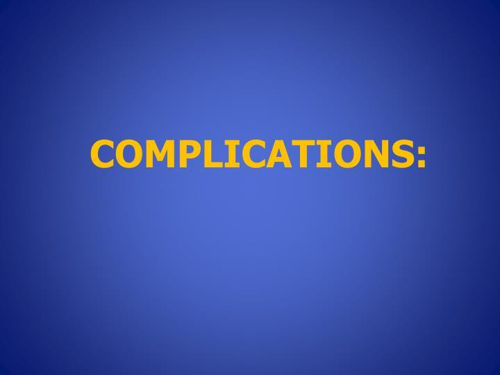 COMPLICATIONS: