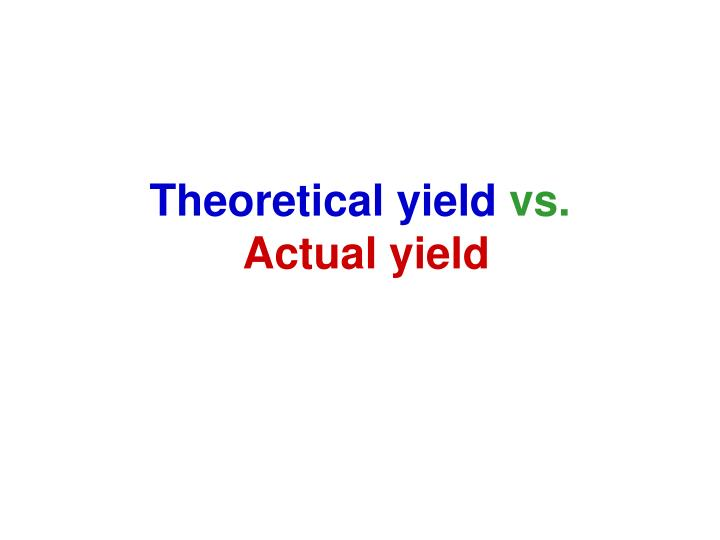 PPT - Theoretical yield vs  Actual yield PowerPoint