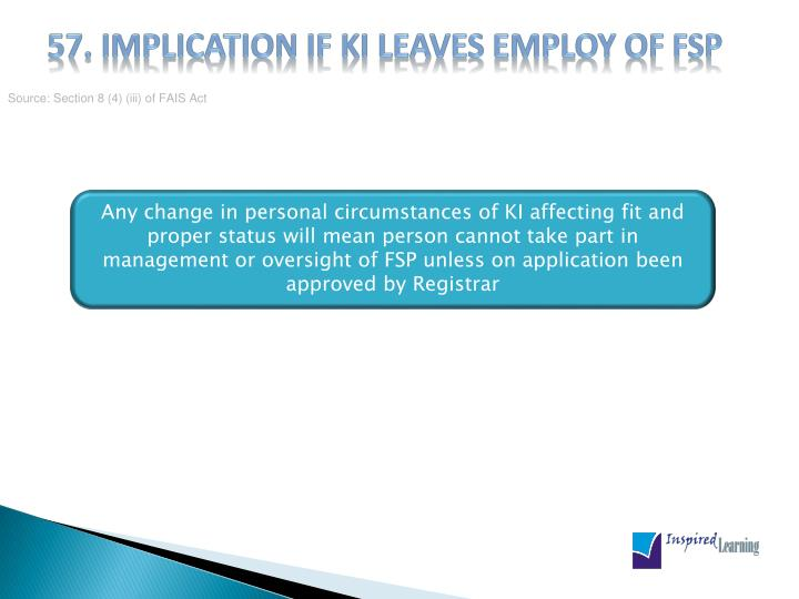 57. Implication if KI leaves employ of FSP