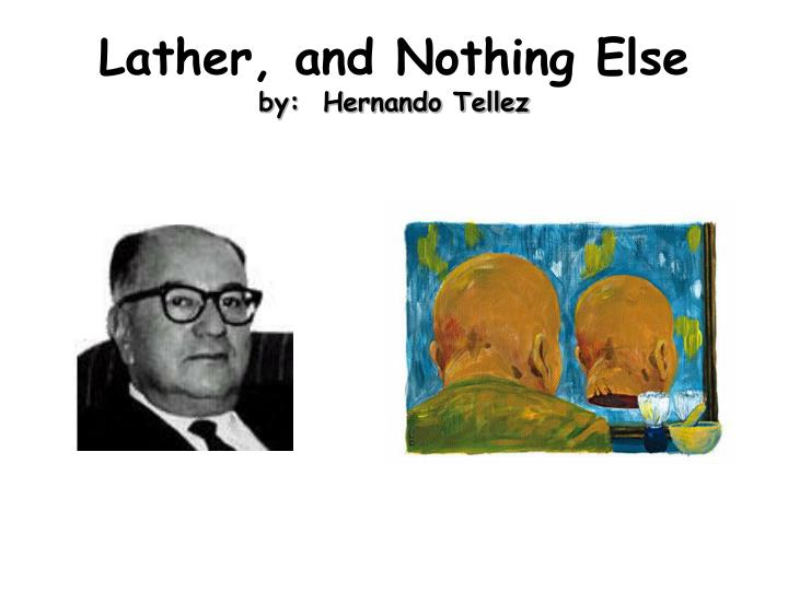 an analysis of the lather and nothing else by hernando tellez Similarities and differences in shirley johnson's the lottery and hernando tellez' just lather tellez´s lather and nothing else analysis of india in.