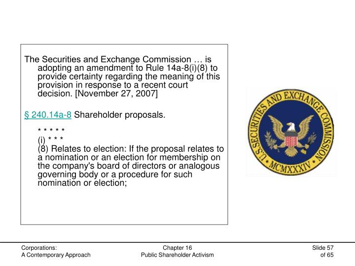 The Securities and Exchange Commission … is adopting an amendment to Rule 14a-8(i)(8) to provide certainty regarding the meaning of this provision in response to a recent court decision. [November 27, 2007]