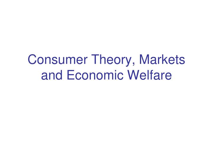 Consumer theory markets and economic welfare