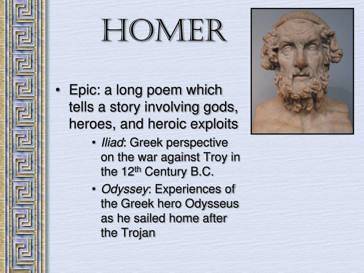 Epic: a long poem which tells a story involving gods, heroes, and heroic exploits