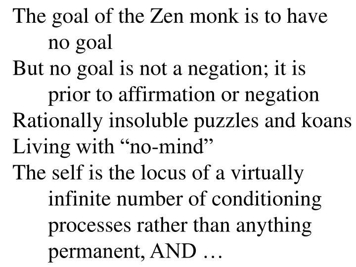 The goal of the Zen monk is to have no goal
