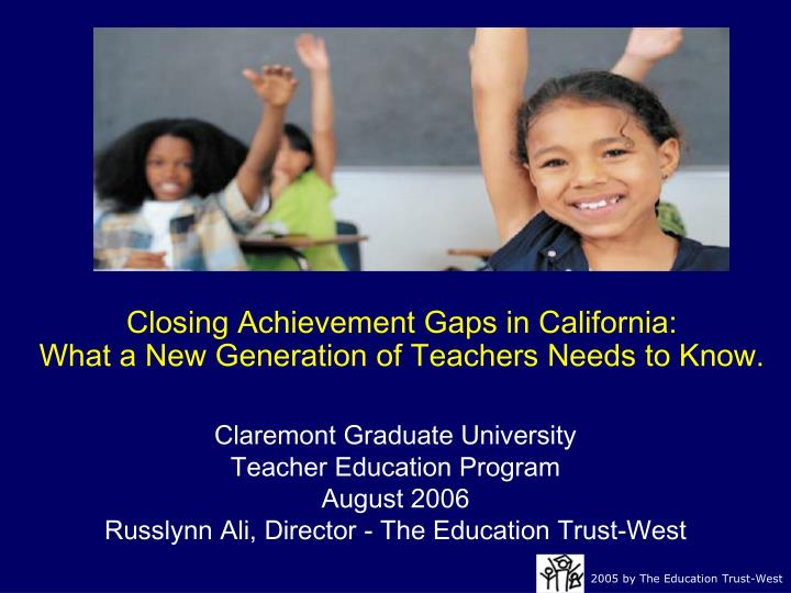closing achievement gaps in california what a new generation of teachers needs to know n.