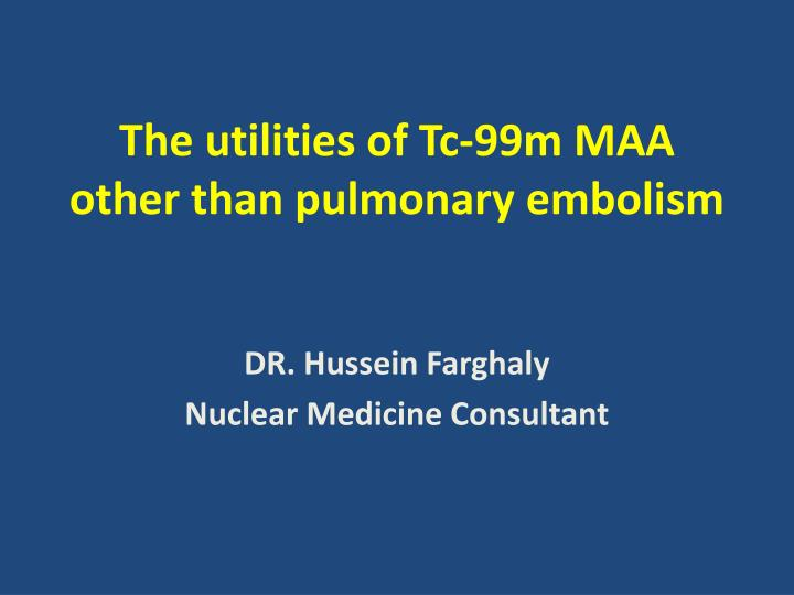 The utilities of tc 99m maa other than pulmonary embolism