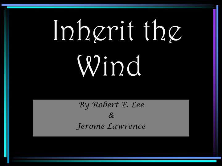 inherit the wind syntax Introduction when considering the themes of inherit the wind, the student should keep in mind that the play was first published in 1955, not 1925 when the scope.