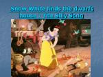 snow white finds the dwarfs house the silly song