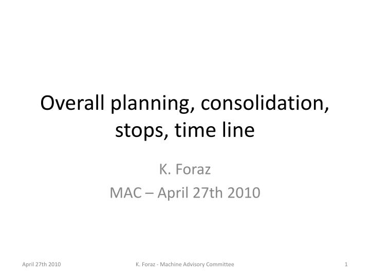 overall planning consolidation stops time line n.