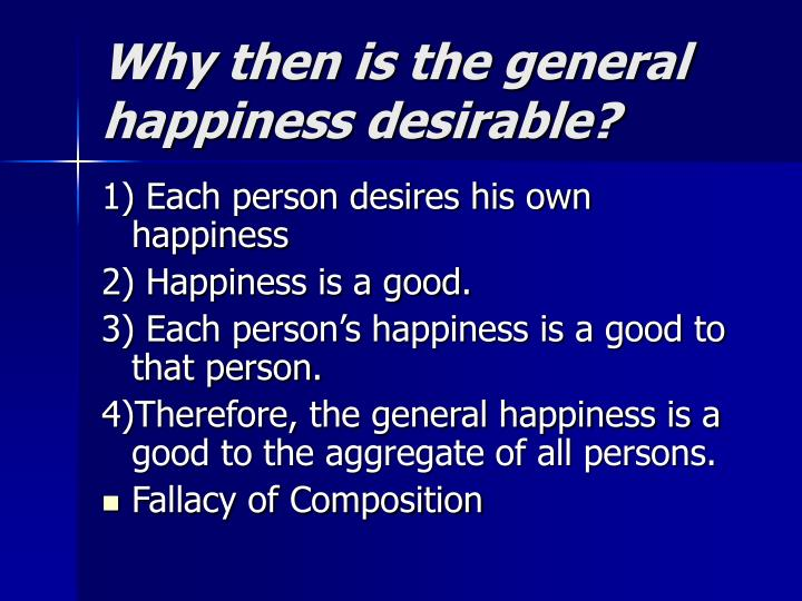 Why then is the general happiness desirable?