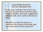 head bridge questions that are apologetic lite