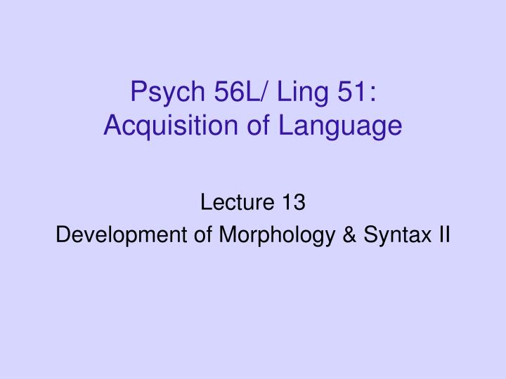 Psych 56l ling 51 acquisition of language