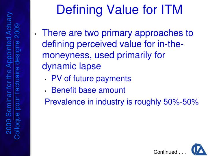 There are two primary approaches to defining perceived value for in-the-moneyness, used primarily for dynamic lapse