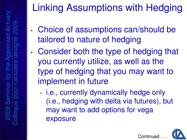 Choice of assumptions can/should be tailored to nature of hedging