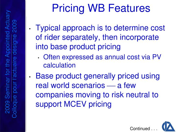 Typical approach is to determine cost of rider separately, then incorporate into base product pricing