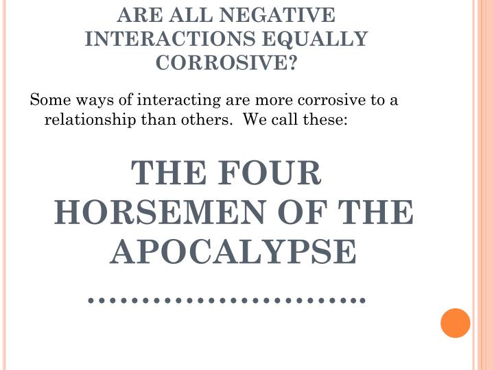 ARE ALL NEGATIVE INTERACTIONS EQUALLY CORROSIVE?