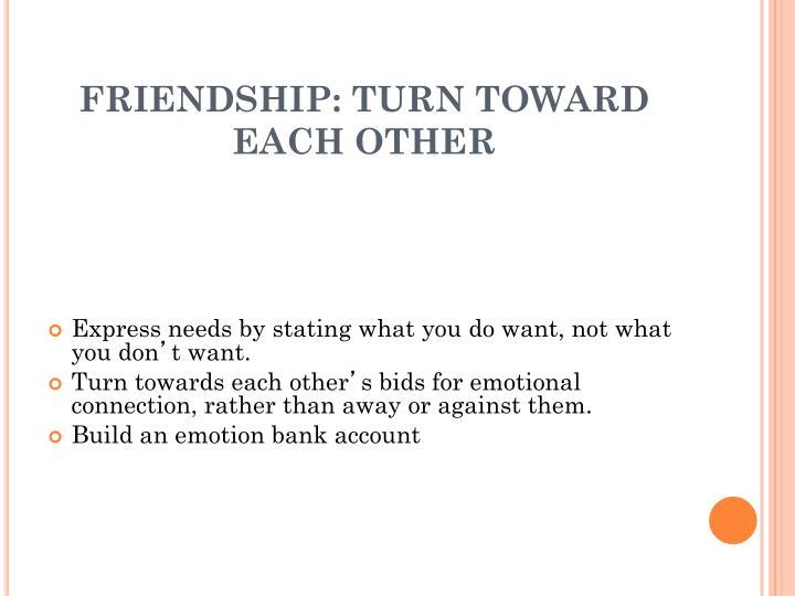 FRIENDSHIP: TURN TOWARD EACH OTHER