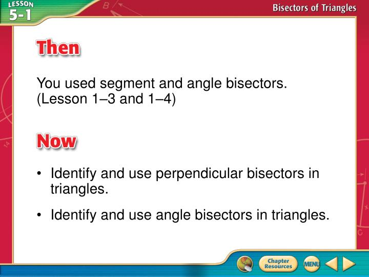 You used segment and angle bisectors. (Lesson 1–3 and 1–4)