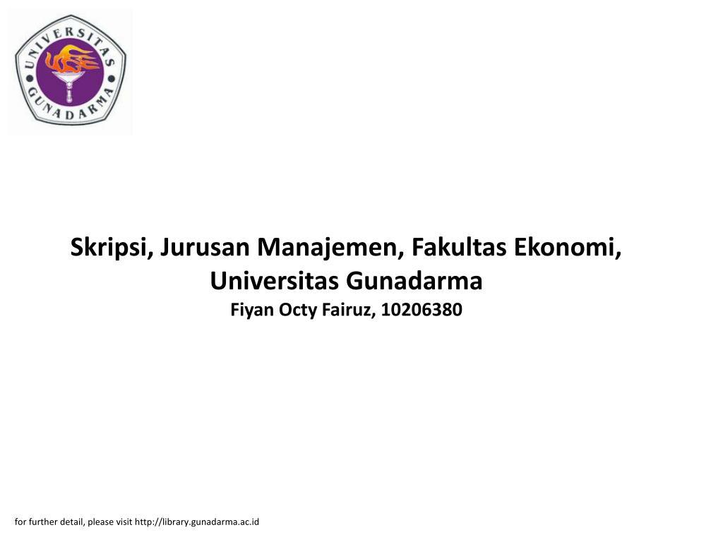 Ppt Skripsi Jurusan Manajemen Fakultas Ekonomi Universitas Gunadarma Fiyan Octy Fairuz 10206380 Powerpoint Presentation Id 5882673