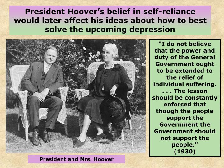 President Hoover's belief in self-reliance would later affect his ideas about how to best solve the upcoming depression