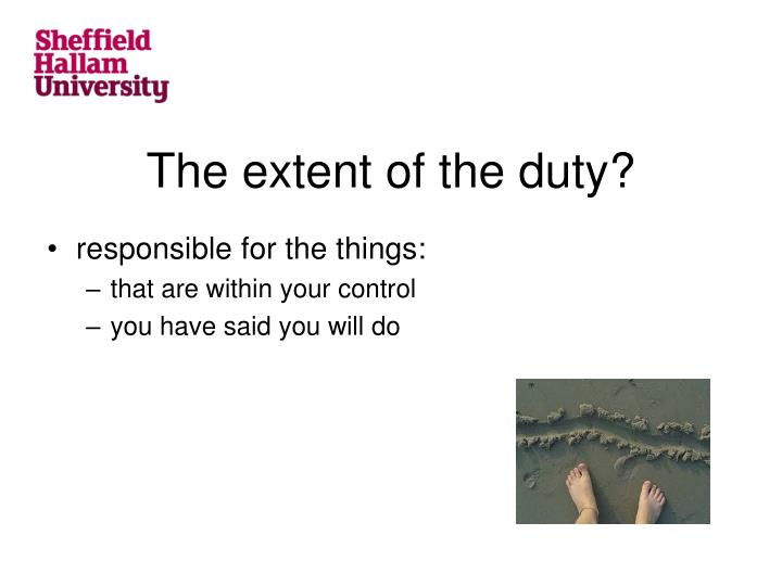 The extent of the duty?