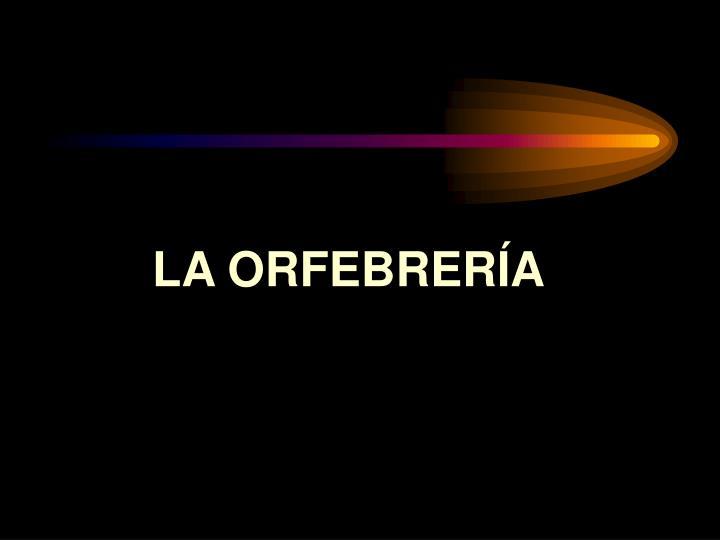 LA ORFEBRERÍA