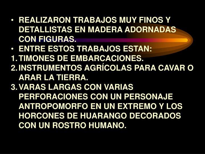 REALIZARON TRABAJOS MUY FINOS Y DETALLISTAS EN MADERA ADORNADAS CON FIGURAS.