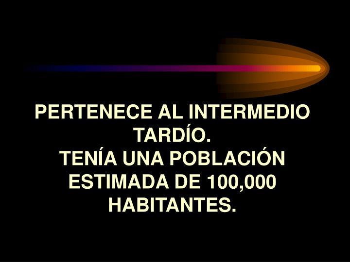 PERTENECE AL INTERMEDIO TARDÍO.