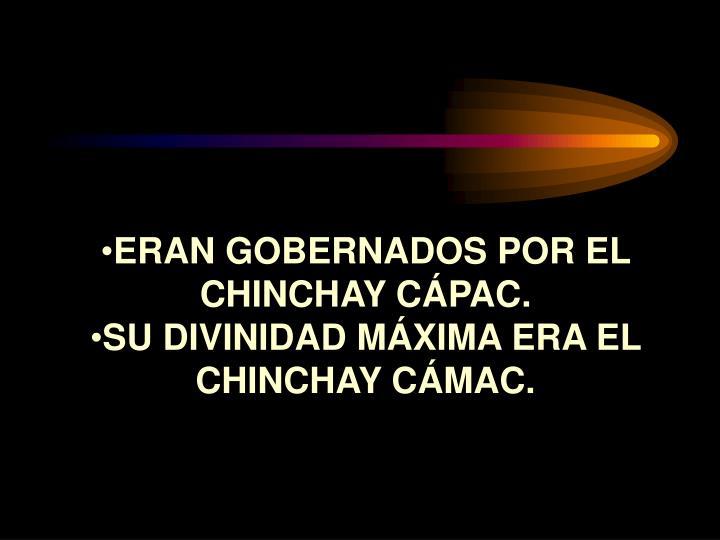 ERAN GOBERNADOS POR EL CHINCHAY CÁPAC.