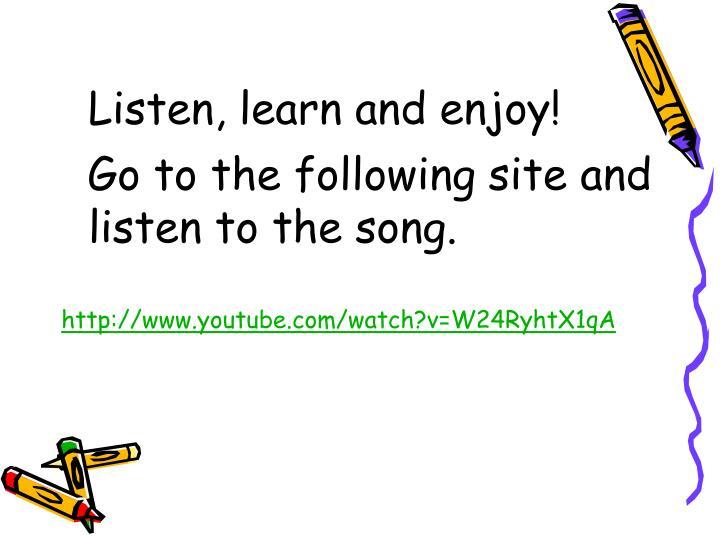 Listen, learn and enjoy!