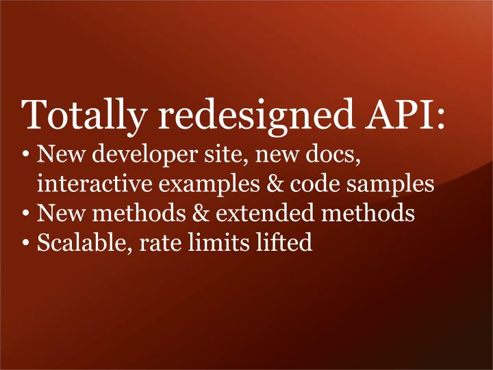 Totally redesigned API: